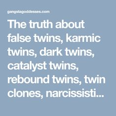 The truth about false twins, karmic twins, dark twins, catalyst twins, rebound twins, twin clones, narcissistic twins, backup twins and multiple twins in 5D.... - Gangsta Goddesses Twin Flames