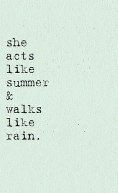 """She acts like summer and walks like rain."" - Train"