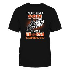 Oklahoma State Cowboys-Not Just A Son T-Shirt, Oklahoma State Cowboys Official Apparel - this licensed gear is the perfect clothing for fans. Makes a fun gift!  The Oklahoma State Cowboys Collection, OFFICIAL MERCHANDISE  Available Products:          Gildan Unisex T-Shirt - $24.95 District Men's Premium T-Shirt - $27.95 Gildan Unisex Pullover Hoodie - $44.95 Gildan Long-Sleeve T-Shirt - $33.95 Gildan Fleece Crew - $39.95 Gildan Youth T-Shirt - $23.95       . Buy now…
