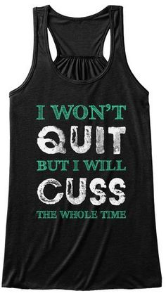 I Won't Quit - Fitness Workout Tank Tops I Won't Quit But I Will Cuss The Whole Time Black Women's Tank Top Front Board: Fashon Source by kenopich. I Won't Quit - Fitness Workout Tank Tops Funny Workout Shirts, Workout Humor, Workout Tank Tops, Funny Shirts, Workout Gear, Workout Fitness, Funny Tank Tops, Womens Workout Outfits, Personalized T Shirts