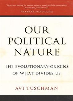 Our Political Nature: The Evolutionary Origins Of What Divides Us PDF