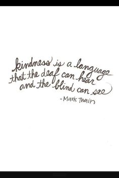 """Kindness is a language that the deaf can hear and the blind can see."" Mark Twain #quote #twain #bekind"