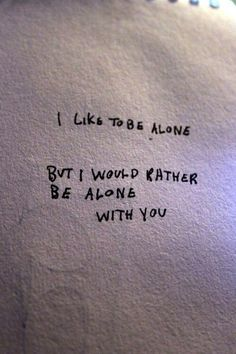 I love to be alone but I would rather be alone with you. Pretty Words, Beautiful Words, Mood Quotes, Life Quotes, Quotes Pics, Wisdom Quotes, Relationship Quotes, Lonely Quotes, Sex Quotes