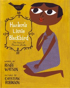 Harlem's Little Blackbird: The Story of Florence Mills by Renee Watson, illustrated by Christian Robinson. | 26 Children's Books That Celebrate Black History