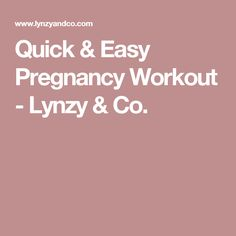 Quick & Easy Pregnancy Workout - Lynzy & Co.