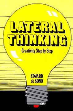 10 Essential Books on Advertising You Absolutely Must Read: Lateral Thinking: Creativity Step by Step by Edward de Bono