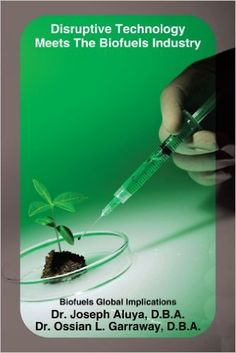 Disruptive Technology Meets The Biofuels Industry: Biofuels Global Implications: Dr. Joseph Aluya, Dr. Ossian L. Garraway: 9781449022532: Amazon.com: Books