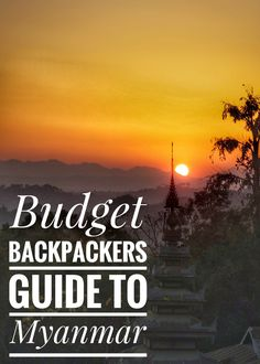 Budget Backpackers Guide to Myanmar. | Asia Travel | Backpacking Travel | Travel Tips and Advice