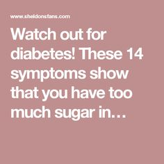 Watch out for diabetes! These 14 symptoms show that you have too much sugar in…