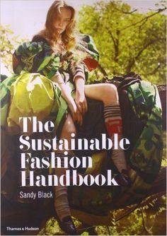 The Sustainable Fashion Handbook: Sandy Black: 9780500290569: http://Amazon.com: Books