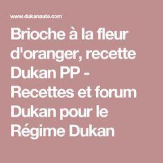 Brioche à la fleur d'oranger, recette Dukan PP - Recettes et forum Dukan pour le Régime Dukan