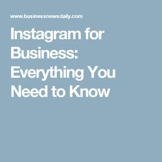 Instagram for Business: Everything You Need to Know