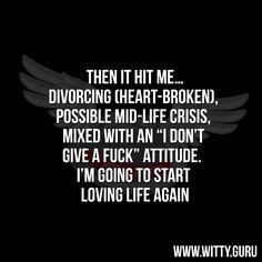 #Divorcing, #Idontgiveafuck, #Love, #Lovinglife, #Men, #Midlifecrisis, #Wittyguru, #Women http://witty.guru/loving-life/