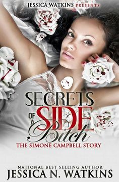 ★★Available Now!!★★  The Simone Campbell by Author Jessica Watkins  Free on KINDLE UNLIMITED  Simone Campbell is the epitome of crazy and the ultimate villain. Take a look back into her high school and college days, when she was causing just as much turmoil and chaos. This story's ending is only the beginning of Secrets of a Side Bitch 4, and the dots will connect even more for key players in Simone's vindictive games of love.   Purchase here: http://www.amazon.com/dp/B00R2AJDWW