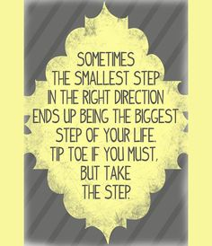 ETC INSPIRATION BLOG MOTIVATIONAL QUOTE SOMETIMES THE SMALLEST STEP IN THE RIGHT DIRECTION ENDS UP BEING THE BIGGEST STEP OF YOUR LIFE. TIP ...