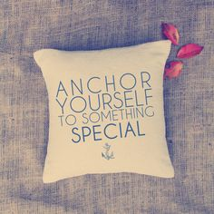 Anchor yourself to something special. Or someone!