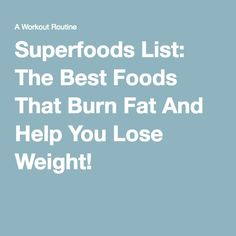 Superfoods List: The Best Foods That Burn Fat And Help You Lose Weight!