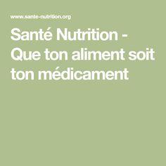 Santé Nutrition - Que ton aliment soit ton médicament