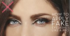Expert tips on how to apply fake eyelashes. A makeup artist explains how to glue on, curl and set fake eyelashes perfectly.