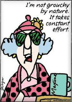 Maxine & being a Grouch:)