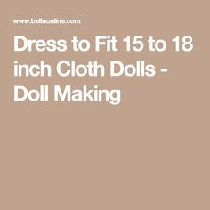 Dress to Fit 15 to 18 inch Cloth Dolls  - Doll Making