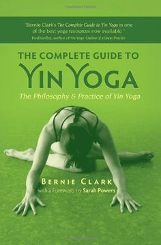 The Complete Guide to Yin #Yoga: The Philosophy and Practice of Yin #Yoga/Bernie Clark | Come to Clarkston Hot Yoga in Clarkston, MI for all of your Yoga and fitness needs! Feel free to call (248) 620-7101 or visit our website www.clarkstonhotyoga.com for more information about the classes we offer!