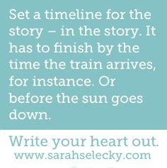 Set a timeline for the story - in the story. It has to finish by the time the train arrives, for instance. Or before the sun goes down. ✓