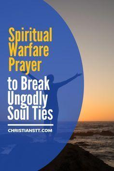 Spiritual Warfare Prayer to Break Ungodly Soul Ties.