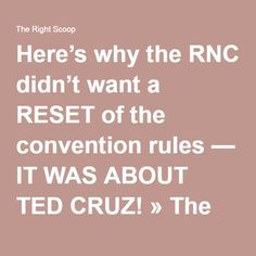 Here's why the RNC didn't want a RESET of the convention rules — IT WAS ABOUT TED CRUZ! » The Right Scoop -