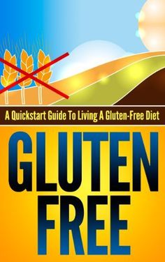 Gluten-Free: A Quickstart Guide To Living A Gluten-Free Diet (Gluten-Free, Wheat-Free, Wheat-Free Diet, Gluten Free Diet, Gluten Free Food, Gluten-Free Recipes, Wheat belly) by Michael Manning, @Amy Blandford