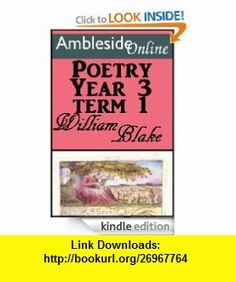 AmblesideOnline Poetry, Year Three, Term One eBook William Blake, Leslie Laurio, Wendi Capehart ,   ,  , ASIN: B008G0EH9G , tutorials , pdf , ebook , torrent , downloads , rapidshare , filesonic , hotfile , megaupload , fileserve