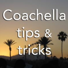 20 Coachella Tips & Tricks You Need to Know