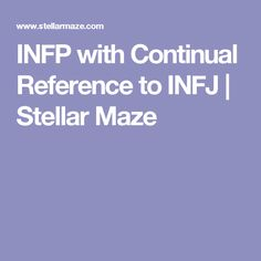 INFP with Continual Reference to INFJ | Stellar Maze