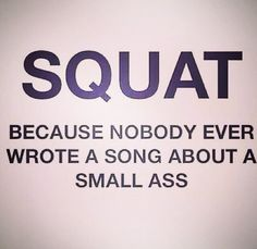 Squat! Because nobody ever wrote a song about a small ass