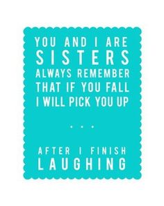 sisters. You know it sissy....