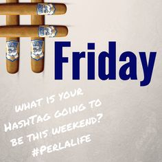 What is your Hashtag going to be this weekend? #perlalife www.perladelmarcigars.com