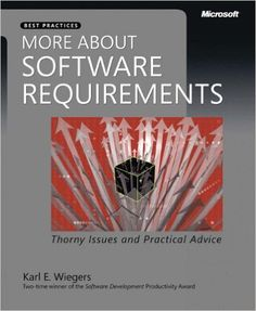 More About Software Requirements: Thorny Issues and Practical Advice (Developer Best Practices): Karl Wiegers: 0790145226716: Amazon.com: Books