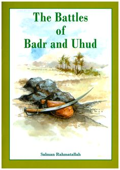 The Battles of Badr and Uhud | Zamzam