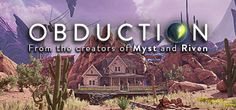 Obduction - A new adventure title from the creators of Myst and Riven is now available on Steam as of Aug 24th!