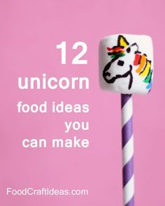 12 unicorn food ideas you can make, give, serve and eat