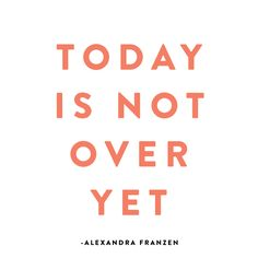today is not over yet. Simple Life Quotes, Positive Quotes For Life, Inspiring Quotes About Life, Meaningful Quotes, Inspirational Quotes, Success Mantra, Success Quotes, Online Typing, Famous Author Quotes