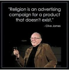 Atheism, Religion, God is Imaginary. Religion is an advertising campaign for a product that doesn't exist. Atheist Quotes, Atheist Humor, Losing My Religion, Anti Religion, Science Vs Religion, Clive James, Secular Humanism, Religious People, Les Religions