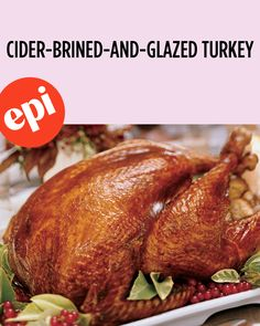 Unlike most brined turkeys, this one can be stuffed because the apple-cider brine contains less salt than the typical recipe. Begin brining two days ahead. Best Turkey Recipe, Turkey Recipes, Thanksgiving Celebration, Thanksgiving Desserts, Meals For One, Main Meals, Turkey Glaze, Turkey Chicken, Roasted Turkey