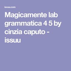 Magicamente lab grammatica 4 5 by cinzia caputo - issuu