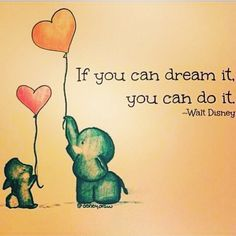 """If you can dream it, you can do it."" sometimes Dreams can come true You just have to Believe"
