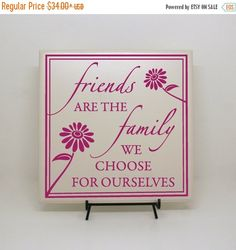 LABOR DAY SALE - Friends are the Family we choose for Ourselves-  Friends Sign, Friends Gift, Friends and Family, Goodbye Gift, Thank you Gi by LEVinyl on Etsy