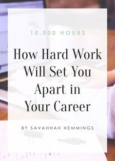 Are you putting in the 10,000 hours it takes to master your industry or job? Learn how hard work will set you apart in your career! | thatworkinggirl.com