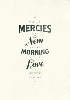 You mercies are new each morning