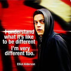 I understand what it's like to be different - I'm very different too.  #Elliot #MrRobot