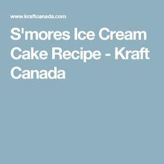 S'mores Ice Cream Cake Recipe - Kraft Canada